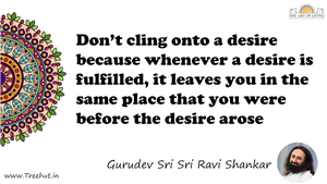 Don't cling onto a desire because whenever a desire is... Quote by Gurudev Sri Sri Ravi Shankar, Mandala Coloring Page