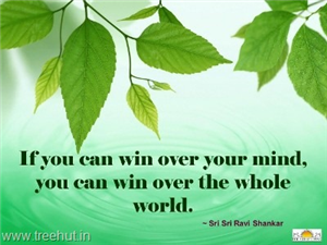 Quote on Winning Over Your Mind, by Sri Sri Ravi Shankar