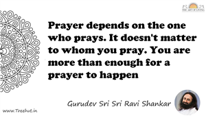 Prayer depends on the one who prays. It doesn