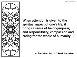 When attention is given to the... Inspirational Quote by Gurudev Sri Sri Ravi Shankar