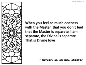 When you feel so much oneness with the... Inspirational Quote by Gurudev Sri Sri Ravi Shankar