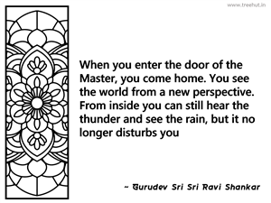 When you enter the door of the Master,... Inspirational Quote by Gurudev Sri Sri Ravi Shankar