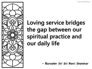 Loving service bridges the gap between... Inspirational Quote by Gurudev Sri Sri Ravi Shankar