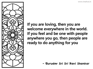 If you are loving, then you are welcome... Inspirational Quote by Gurudev Sri Sri Ravi Shankar