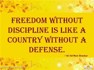 Quote on Freedom and Discipline, by Sri Sri Ravi Shankar